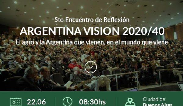"""5ta Edición De Argentina Visión 2020/40 – """"El Agro Y La Argentina Que Vienen, En El Mundo Que Viene"""